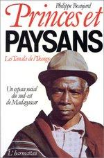 Princes et paysans - Les Tanala de l'Ikongo  - Philippe Beaujard - Philippe Beaujard
