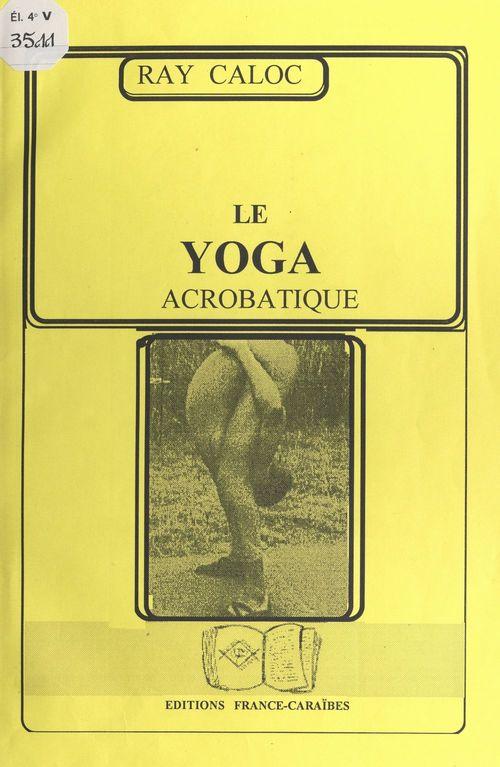 Vente EBooks : Le yoga acrobatique  - Ray Caloc