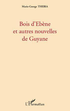 Bois d'ebène et autres nouvelles de Guyane