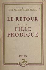 Le retour de la fille prodigue  - Bernard Nabonne
