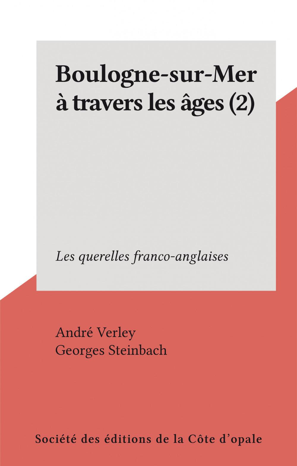 Boulogne-sur-Mer à travers les âges (2)  - Andre Verley