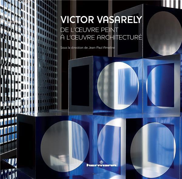 VICTOR VASARELY : DE L'OEUVRE PEINT A L'OEUVRE ARCHITECTURE