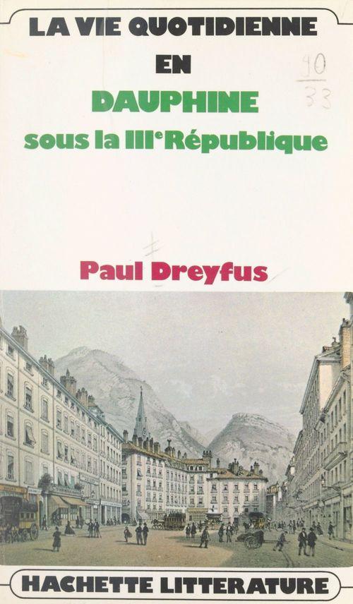La vie quotidienne en Dauphiné  - Paul Dreyfus