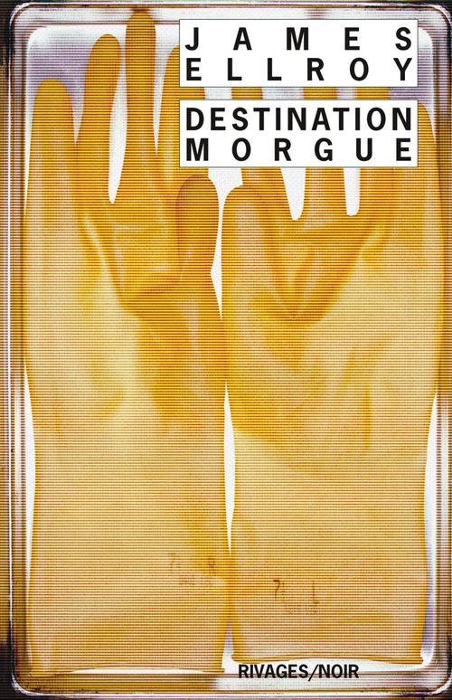 Destination morgue  - James Ellroy