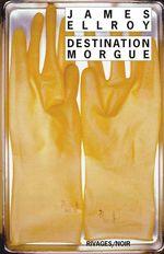 Vente Livre Numérique : Destination morgue  - James Ellroy