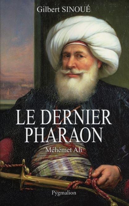 Le dernier pharaon ; Méhémet Ali