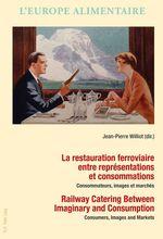 La restauration ferroviaire entre représentations et consommations / Railway Catering Between Imaginary and Consumption  - Peter Scholliers - Jean-Pierre WILLIOT - Antonella Campanini