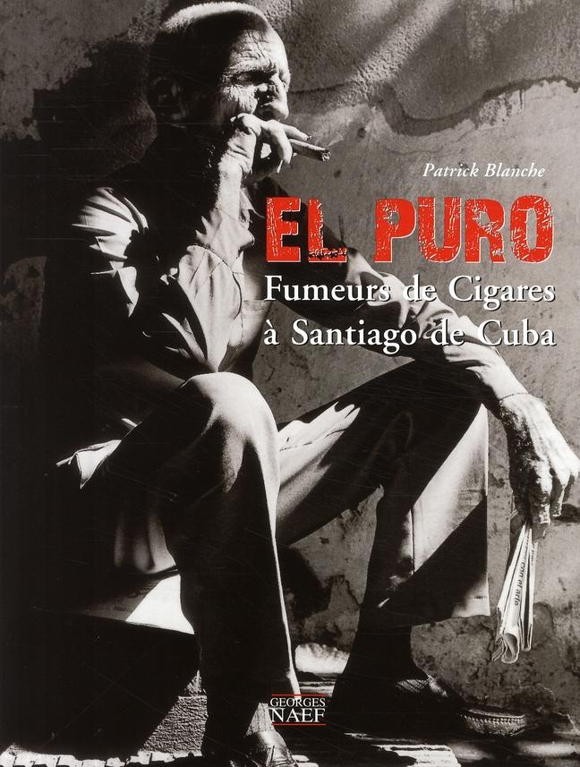 El puro ; fumeurs de cigares de Santiago de Cuba