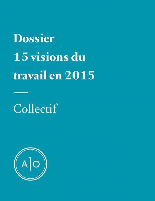 Dossier - 15 visions du travail en 2015  - Luce Tremblay-Gaudette  - André Barbeau  - Kristin Dombek  - Sarah R. Champagne  - Gabriel Nadeau-Dubois  - Annabelle Moreau