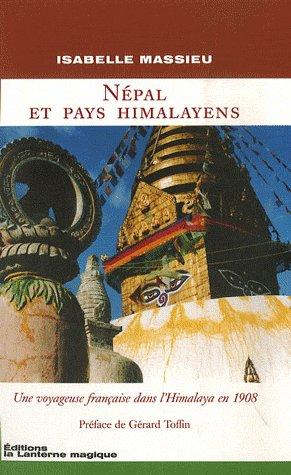 Népal et pays himalayens ; une voyageuse française dans l'Himalaya en 1908