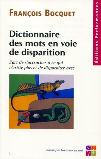 Dictionnaire des mots en voie de disparition ; l'art de s'accrocher à ce qui n'existe plus et de disparaître avec