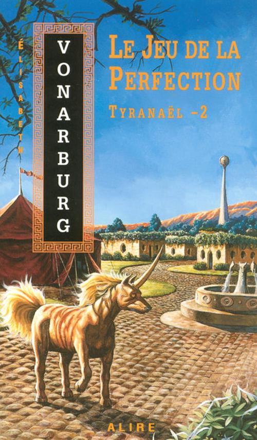 Tyranaël T.2 ; le jeu de la perfection
