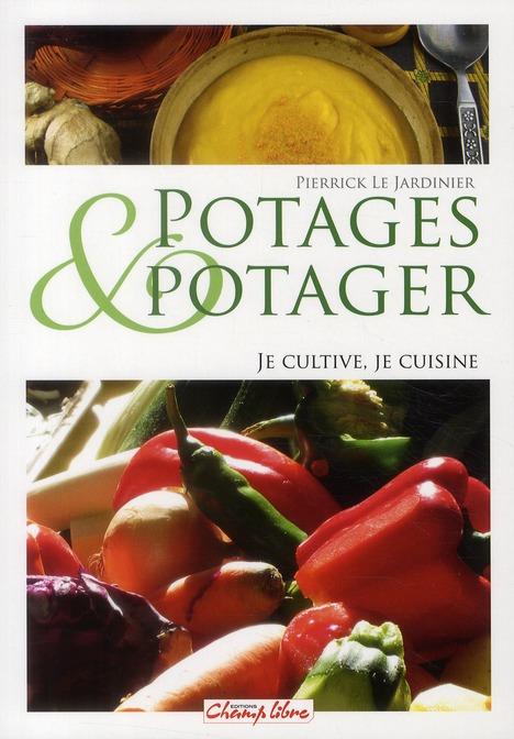 Potages et potager ; je cultive, je cuisine