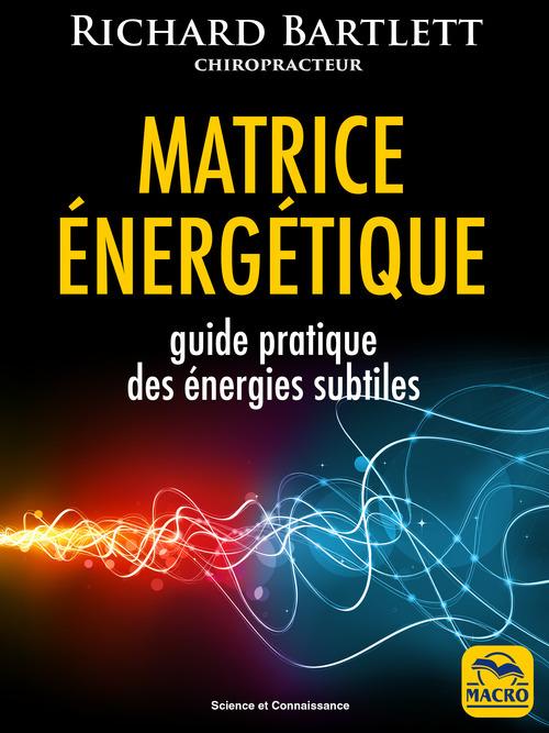 Matrice énergétique ; guide pratique des énergies subtiles