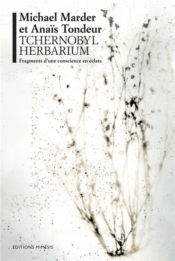 Tchernobyl herbarium : fragment d'une conscience en éclat