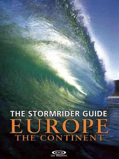 THE STORMRIDER GUIDE EUROPE THE CONTINENT : NORTH SEA NATIONS, FRANCE - SPAIN, ITALY, MOROCCO