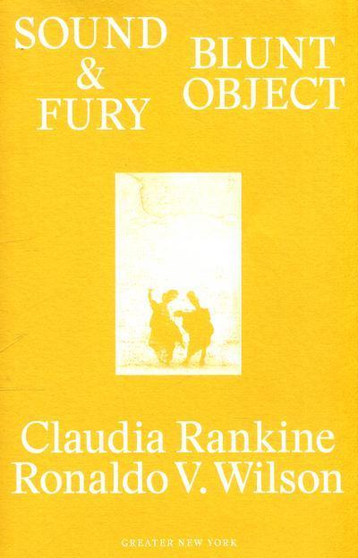 Claudia Rankine & Ronaldo V.Wilson : sound & fury  (greater new york)