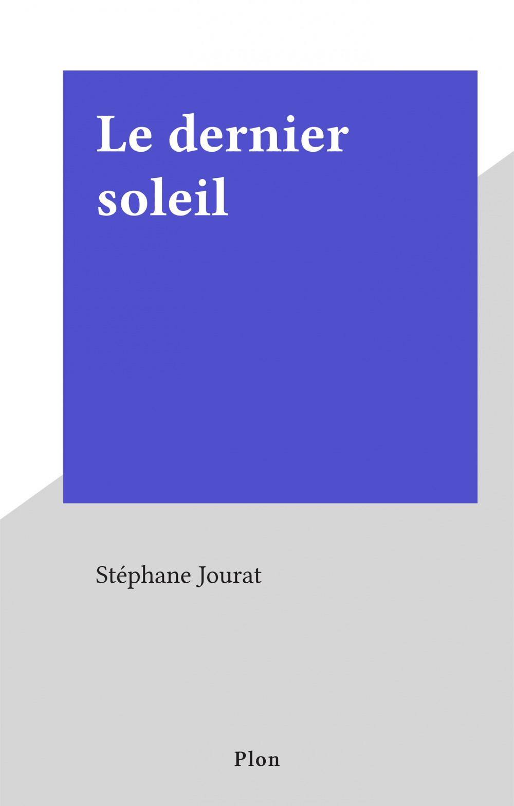 Le dernier soleil  - Stéphane Jourat