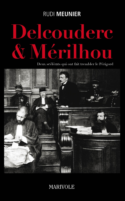 Delcouderc et Merilhou ; deux scélérats qui ont fait trembler le Périgord