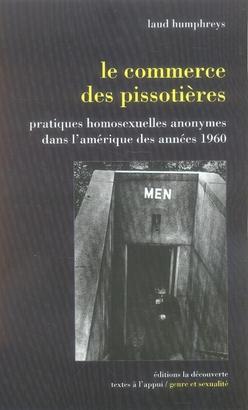 Le commerce des pissotières ; pratiques homosexuelles anonymes dans l'amérique des années 1960