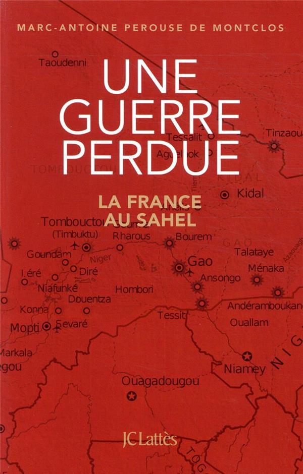 Une guerre perdue ; la France au Sahel