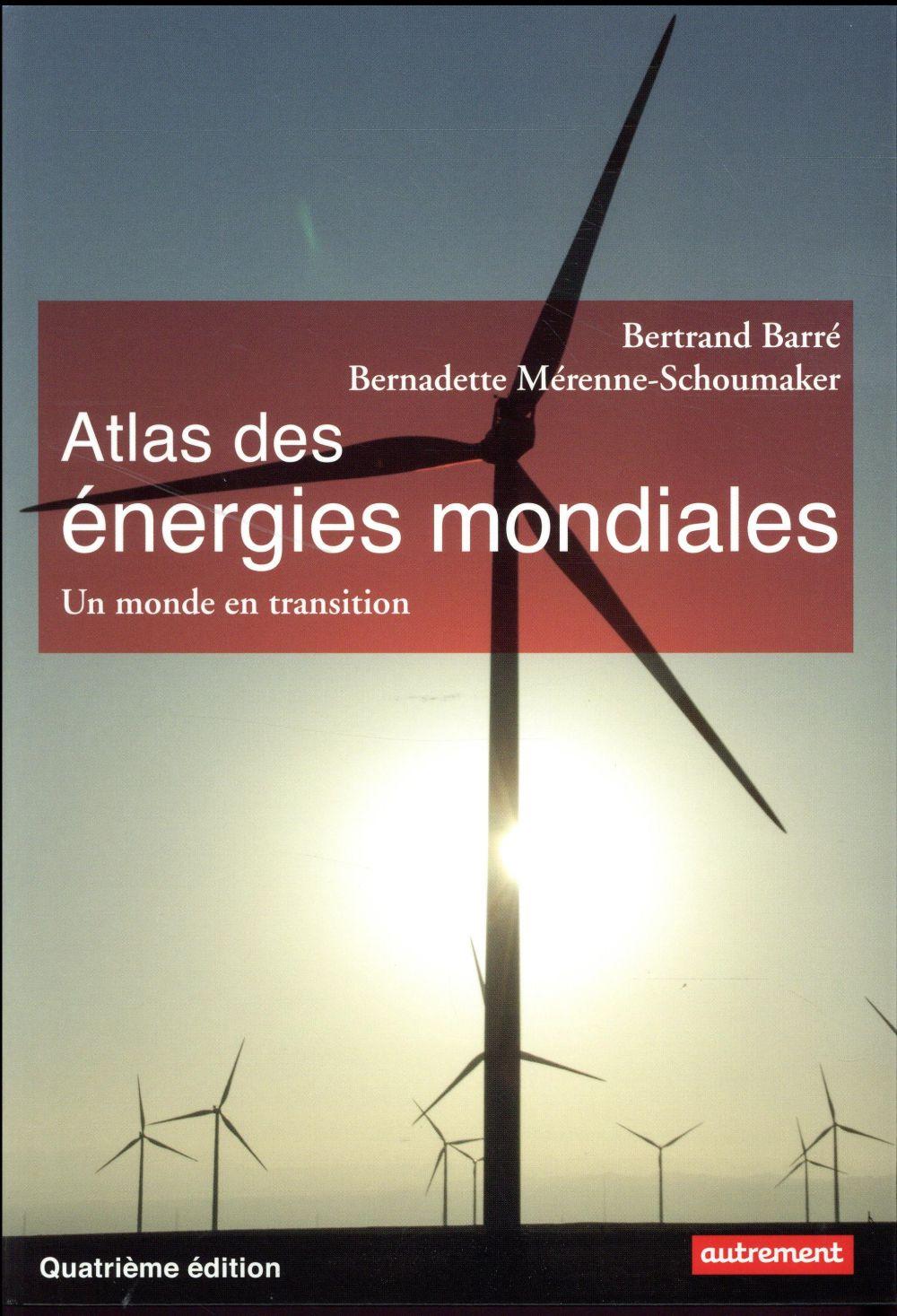 Atlas des énergies mondiales ; un monde en transition (4e édition)