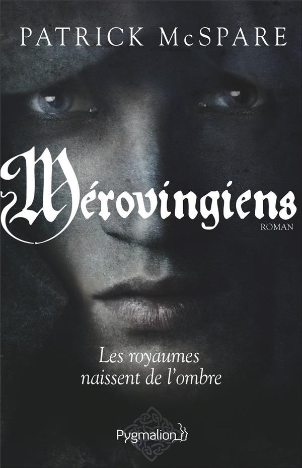 Mérovingiens ; les royaumes naissent de l'ombre