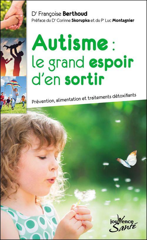 Autisme : le grand espoir d'en sortir ; prévention, alimentation et traitements détoxifiants