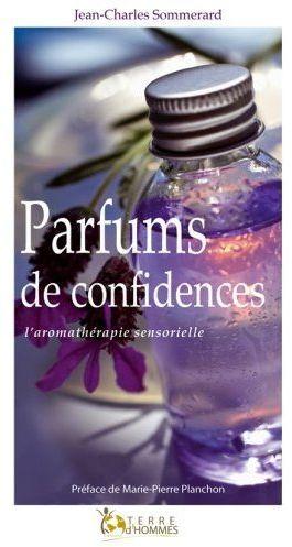 Parfums de confidences ; l'aromathérapie sensorielle