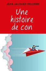 Une histoire de con  - Jean-Jacques Delorme
