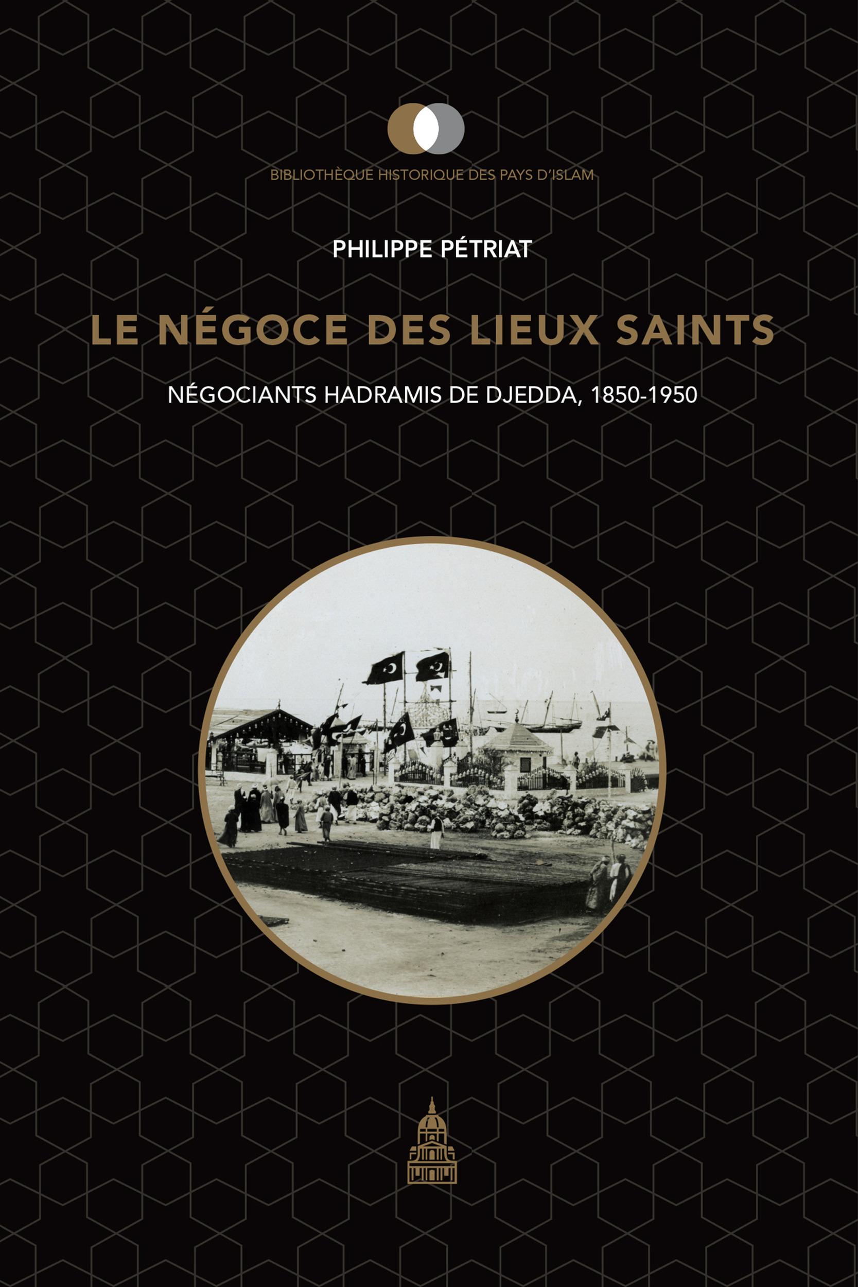 Le negoce des lieux saints - negociants hadramis de djedda, 1850-1950