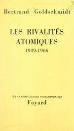 Les rivalités atomiques, 1939-1966