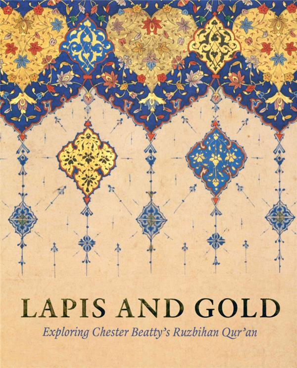 Lapis and gold ; exploring chester beatt's ruzbihan qur'an