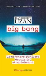 Big bang - comprendre l'univers depuis ici et maintenant