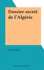 Dossier secret de l'Algérie  - Claude Paillat