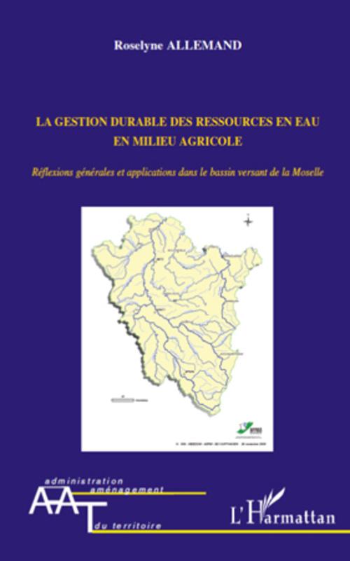 La gestion durable des ressources en eau en milieu agricole ; réflexions générales et applications dans le bassin versant de la Moselle