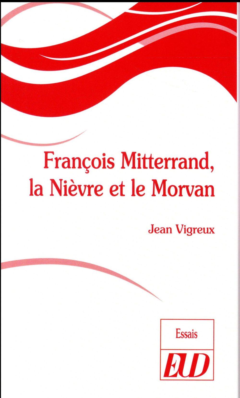 Francois mitterand, la nievre et le morvan