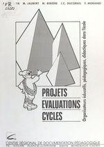 Projets, évaluations, cycles : organisateurs éducatifs, pédagogiques, didactiques dans l'école  - Anne-Marie Gioux - Maryse Rebière - Martine Jaubert