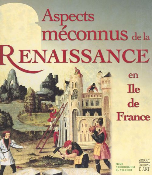 Aspects meconnus de la renaissance en ile de france