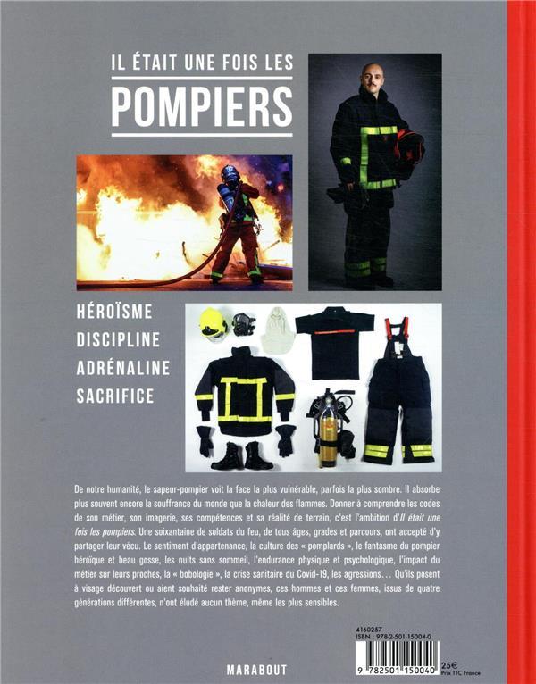 Il était une fois les pompiers ; héroïsme , discipline, adrénaline, sacrifice