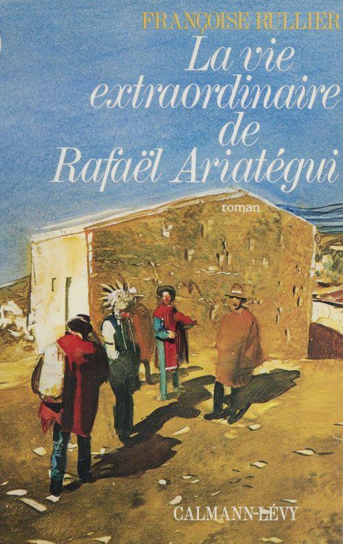 La Vie extraordinaire de Rafael Ariategui  - Françoise Rullier-Theuret
