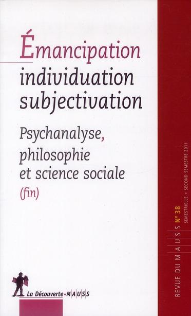 REVUE DU MAUSS T.38 ; émancipation, individualisation, subjectivation ; psychanalyse, philosophie et science sociale