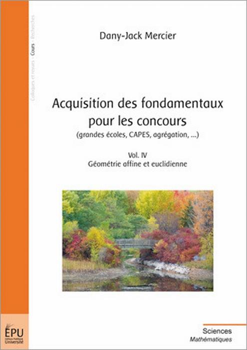 acquisition des fondamentaux pour les concours (grandes écoles, CAPES, agrégation,...) t.4 ; géométrie affine et euclidienne