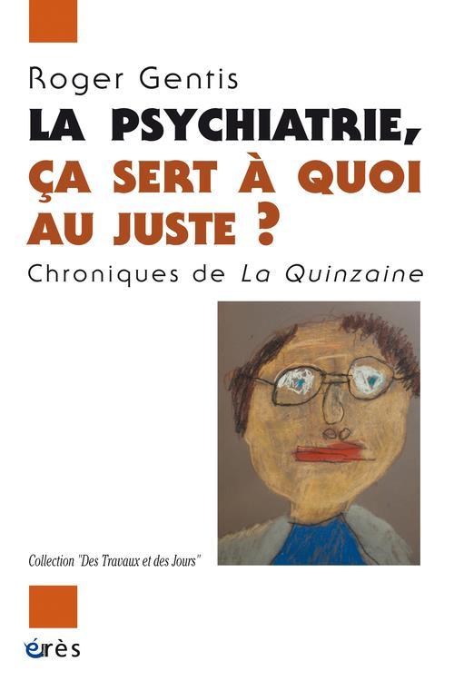 La psychiatrie, ça sert à quoi au juste ? chroniques de la quinzaine
