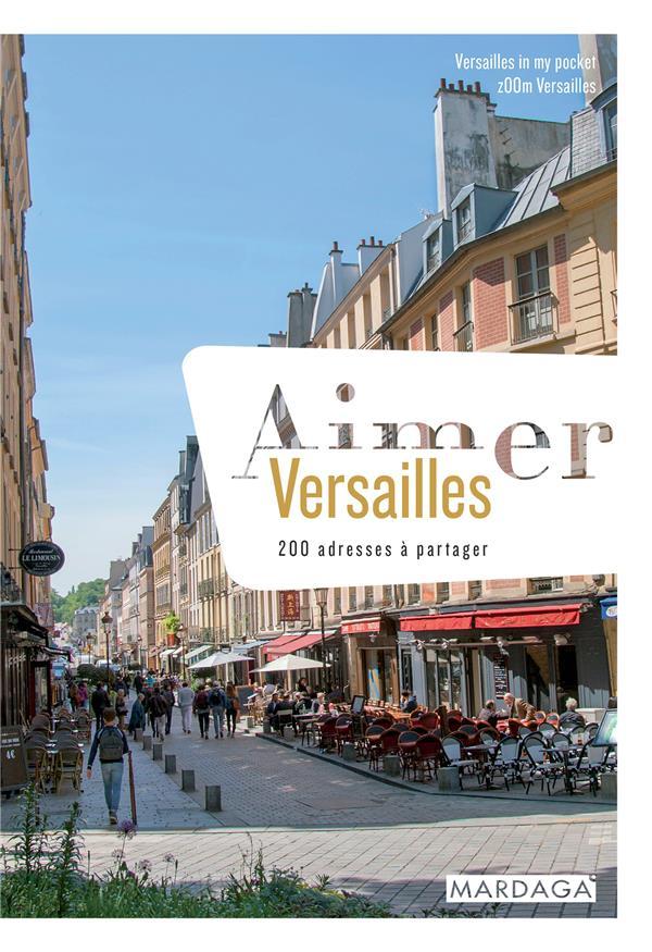 Aimer Versailles ; 200 adresses à partager