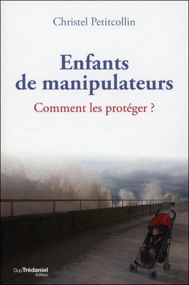Enfants de manipulateurs (2e édition) ; comment les protéger ?