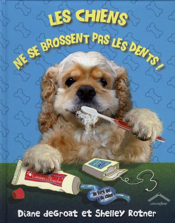 les chiens ne se brossent pas les dents !