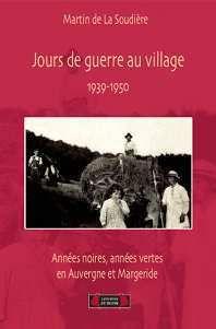 Jours de guerre au village ; 1939-1950 ; années noires, années vertes en Auvergne