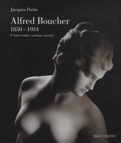 Alfred Boucher (1850-1934) ; catalogue raisonné de l'oeuvre sculpté