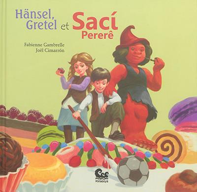 Hansel, Gretel et Saci Pererê